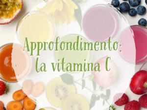 Proprietà benefiche della Vitamina C